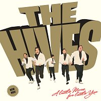 The Hives – A Little More For Little You [Single Version]