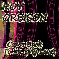 Roy Orbison – Come Back To Me (My Love)