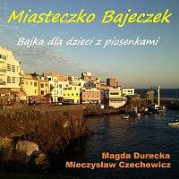 Mieczyslaw Czechowicz, Magda Durecka – Miasteczko Bajeczek - Bajka dla dzieci z piosenkami