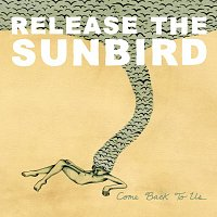 Release The Sunbird – Come Back To Us