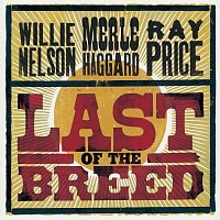 Willie Nelson, Merle Haggard, Ray Price – Last Of The Breed