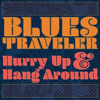 Blues Traveler – Hurry Up & Hang Around