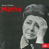 Karel Čapek, Jiřina Petrovická – Čapek: Matka. Hra o 3. dějstvích MP3