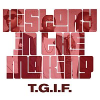 History In The Making – T.G.I.F.