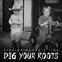 Florida Georgia Line – Dig Your Roots