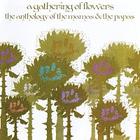 The Mamas & The Papas – A Gathering Of Flowers: The Anthology Of The Mamas & The Papas