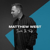 Matthew West – Truth Be Told