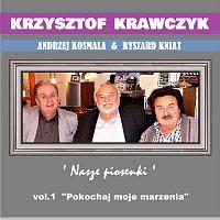 """Krzysztof Krawczyk – Andrzej Kosmala & Ryszard Kniat 'Nasze Piosenki' vol.1 """"Pokochaj moje marzenia"""""""