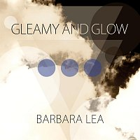 Barbara Lea – Gleamy and Glow