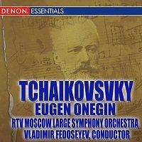 Vladimir Fedoseyev, RTV Moscow Large Symphony Orchestra – Tchaikovsky: Eugen Onegin