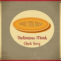 Thelonious Monk, Clark Terry – Spare Time Music