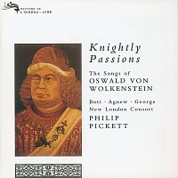 Catherine Bott, Paul Agnew, Michael George, New London Consort, Philip Pickett – Knightly Passions: The Songs of Oswald von Wolkenstein