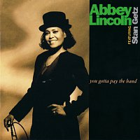 Abbey Lincoln – You Gotta Pay The Band