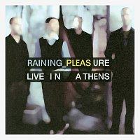 Raining Pleasure – Live In Athens