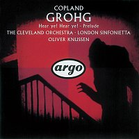 The Cleveland Orchestra, London Sinfonietta, Oliver Knussen – Copland: Grohg; Prelude for Chamber Orchestra; Hear Ye! Hear Ye!