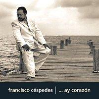 Francisco Cespedes – ... Ay corazón