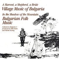 various artists, Explorer Series – A Harvest, A Shepherd, A Bride/In The Shadow Of The Mountain - Village & Folk Music Of Bulgaria