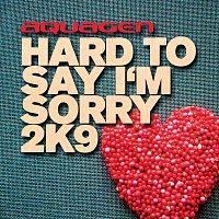 Aquagen – Hard To Say I'm Sorry 2K9