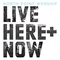 North Point Worship – Live: Here + Now