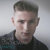 Adam Stachowiak – Mamo