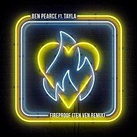Ben Pearce – Fireproof (feat. Tayla) [Ten Ven Remix]