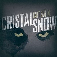 Cristal Snow – Can't Save Me