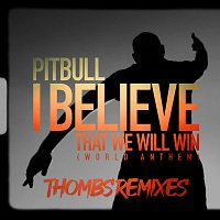 Pitbull – I Believe That We Will Win (World Anthem) [Thombs Remixes]