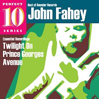 John Fahey – Twilight On Prince Georges Avenue: Essential Recordings
