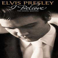 Elvis Presley – I Believe - The Gospel Masters