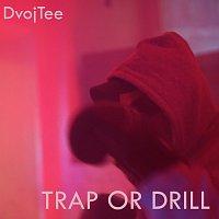 DvojTee – Trap Or Drill