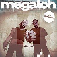 MEGALOH, Gringo – Fur uns