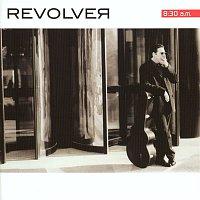 Revolver – 8:30 am