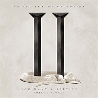 Bullet For My Valentine – You Want a Battle? (Here's a War)