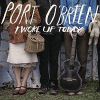 Port O'Brien – I Woke Up Today