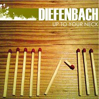 Diefenbach – Up to Your Neck