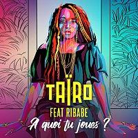 Tairo, Ribabe – A quoi tu joues ?