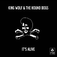 King Wolf & The Hound Dogs – It's Alive