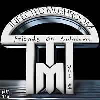Infected Mushroom – Friends On Mushrooms, Vol. 1