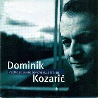 Dominik Kozarič – Vsemu se lahko odpovem, le tebi ne