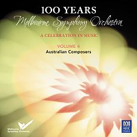 Melbourne Symphony Orchestra – 100 Years: Melbourne Symphony Orchestra – A Celebration In Music Vol. 4: Australian Composers
