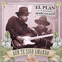 El Plan, Alejandro Marcovich – Aún Te Sigo Amando