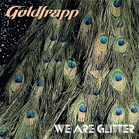 Goldfrapp – We Are Glitter