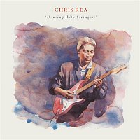 Chris Rea – Dancing with Strangers (Deluxe Edition) [2019 Remaster]