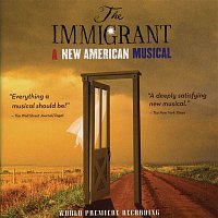Steven M. Alper & Sarah Knapp – The Immigrant: A New American Musical (World Premiere Recording)