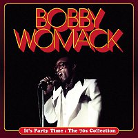 Bobby Womack – It's Party Time : The 70s Collection