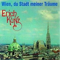Erich Kunz – Wien, Du Stadt Meiner Traume