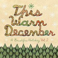 Různí interpreti – This Warm December, A Brushfire Holiday Vol. 2