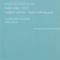 London Wind Orchestra, Denis Wick – Holst: Suites No. 1 & 2; Hammersmith / Vaughan Williams: English Folk Song Suite; Toccata marziale