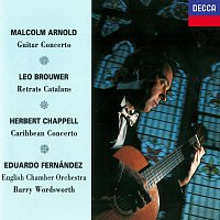 Eduardo Fernández, English Chamber Orchestra, Barry Wordsworth – Arnold: Guitar Concerto / Brouwer: Retrats Catalans / Chappell: Caribbean Concerto
