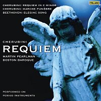 Martin Pearlman, Boston Baroque – Cherubini: Requiem in C Minor & Marche funebre - Beethoven: Elegiac Song, Op. 118